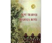 Szczegóły książki BUNT TRACYCJI, TRADYCJA BUNTU