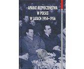 Szczegóły książki APARAT BEZPIECZEŃSTWA W POLSCE W LATACH 1954 - 1956