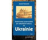 Szczegóły książki ILUSTROWANY PRZEWODNIK PO ZABYTKACH KULTURY NA UKRAINIE, TOM 1-3