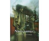 Szczegóły książki NASZA PAMIĘĆ...