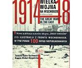 Szczegóły książki WIELKA WOJNA NA WSCHODZIE 1914 - 1918