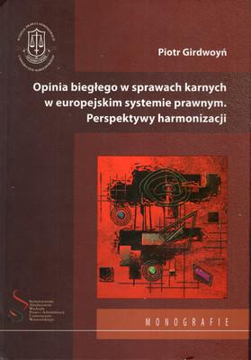 OPINIA BIEGŁEGO W SPRAWACH KARNYCH W EUROPEJSKIM SYSTEMIE PRAWNYM PERSPEKTYWY HARMONIZACJI