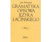 Szczegóły książki GRAMATYKA OPISOWA JĘZYKA ŁACIŃSKIEGO