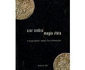 Szczegóły książki CZAR SREBRA MAGIA ZŁOTA