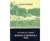 Szczegóły książki KOSTIUCHNÓWKA 1916 (BITWY POLSKIE)