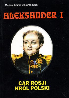 ALEKSANDER I - CAR ROSJI, KRÓL POLSKI