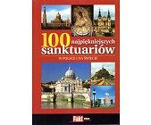 Szczegóły książki 100 NAJPIĘKNIEJSZYCH SANKTUARIÓW W POLSCE I NA ŚWIECIE