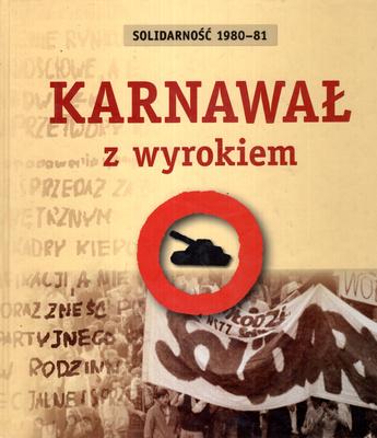 SOLIDARNOŚĆ 1980-81. KARNAWAŁ Z WYROKIEM