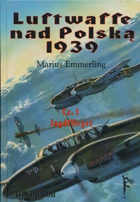 LUFTWAFFE NAD POLSKĄ 1939 - TOM 1. JAGDFLIEGER