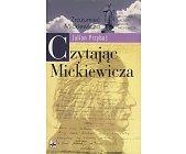 Szczegóły książki CZYTAJĄC MICKIEWICZA