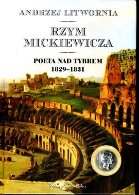 RZYM MICKIEWICZA. POETA NAD TYBREM 1829 - 1831
