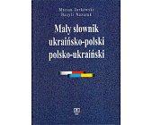 Szczegóły książki MAŁY SŁOWNIK UKRAIŃSKO-POLSKI I POLSKO-UKRAIŃSKI