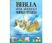 Szczegóły książki BIBLIA DLA DZIECI NOWEGO STULECIA
