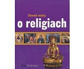 Szczegóły książki SŁOWNIK WIEDZY O RELIGIACH