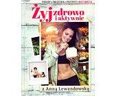 Szczegóły książki ŻYJ ZDROWO I AKTYWNIE Z ANNĄ LEWANDOWSKĄ