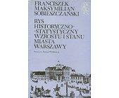 Szczegóły książki RYS HISTORYCZNO-STATYSTYCZNY WZROSTU I STANU MIASTA WARSZAWY (BIBLIOTEKA SYRENKI)
