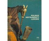 Szczegóły książki POLSKIE INSTRUMENTY LUDOWE