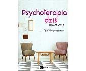 Szczegóły książki PSYCHOTERAPIA DZIŚ. ROZMOWY