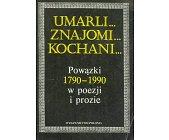 Szczegóły książki UMARLI ... ZNAJOMI ... KOCHANI ...