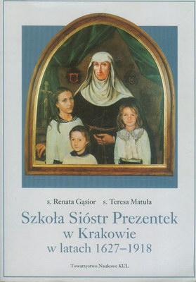 SZKOŁA SIÓSTR PREZENTEK W KRAKOWIE W LATACH 1627-1918