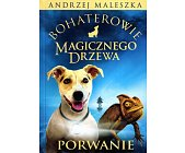 Szczegóły książki BOHATEROWIE MAGICZNEGO DRZEWA - PORWANIE