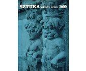 Szczegóły książki SZTUKA OKOŁO ROKU 1600