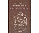 Szczegóły książki FAŁSZERSTWA I MANIPULACJE