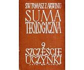 Szczegóły książki SUMA TEOLOGICZNA - 9 - SZCZĘŚCIE UCZYNKI
