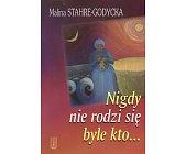 Szczegóły książki NIGDY NIE RODZI SIĘ BYLE KTO
