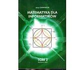 Szczegóły książki MATEMATYKA DLA INFORMATYKÓW - TOM 2