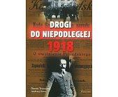 Szczegóły książki DROGI DO NIEPODLEGŁEJ 1918