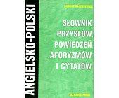 Szczegóły książki ANGIELSKO POLSKI SŁOWNIK PRZYSŁÓW, POWIEDZEŃ, AFORYZMÓW I CYTATÓW