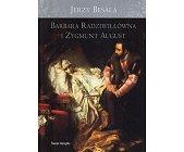 Szczegóły książki BARBARA RADZIWIŁŁÓWNA I ZYGMUNT AUGUST