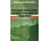 Szczegóły książki POCIĄGI PANCERNE WOJSKA POLSKIEGO 1918 - 1939