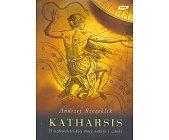 Szczegóły książki KATHARSIS - O UZDROWICIELSKIEJ MOCY NATURY I SZTUKI