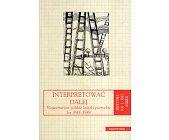 Szczegóły książki INTERPRETOWAĆ DALEJ. NAJWAŻNIEJSZE POLSKIE KSIĄŻKI POETYCKIE LAT 1945-1989