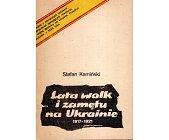 Szczegóły książki LATA WALK I ZAMĘTU NA UKRAINIE 1917 - 1921