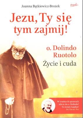 JEZU, TY SIĘ TYM ZAJMIJ! O. DOLINDO RUOTOLO, ŻYCIE I CUDA