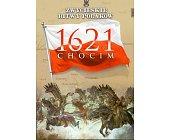 Szczegóły książki CHOCIM 1621 (ZWYCIĘSKIE BITWY POLAKÓW, TOM 6)