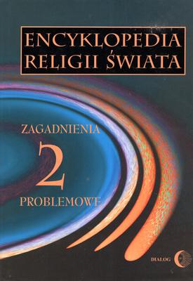 ENCYKLOPEDIA RELIGII ŚWIATA - TOM 2 - ZAGADNIENIA PROBLEMOWE