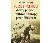 Szczegóły książki POLSCY PATRIOCI KTÓRZY POMOGLI URATOWAĆ EUROPĘ PRZED HITLEREM