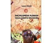 Szczegóły książki ENCYKLOPEDIA PLEMION INDIAN AMERYKI PÓŁNOCNEJ