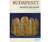 Szczegóły książki BUDAPESZT - MIASTO MUZEÓW
