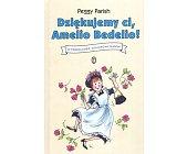 Szczegóły książki DZIĘKUJEMY CI, AMELIO BEDELIO!