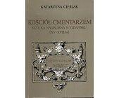 Szczegóły książki KOŚCIÓŁ-CMENTARZEM. SZTUKA NAGROBNE W GDAŃSKU (XV-XVIII W)