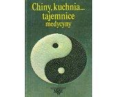 Szczegóły książki CHINY, KUCHNIA... TAJEMNICE MEDYCYNY