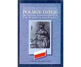 Szczegóły książki POLSKIE DZIEJE OD CZASÓW NAJDAWNIEJSZYCH DO WSPÓŁCZESNOŚCI