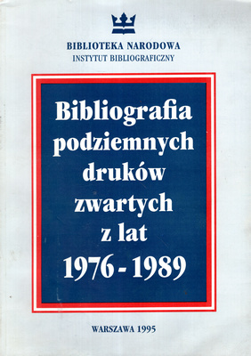 BIBLIOGRAFIA PODZIEMNYCH DRUKÓW ZWARTYCH Z LAT 1976 - 1989