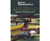 Szczegóły książki AMAZONKA - ZAGADKA ŹRÓDŁA KRÓLOWEJ RZEK