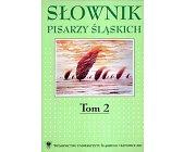 Szczegóły książki SŁOWNIK PISARZY ŚLĄSKICH - TOM 2